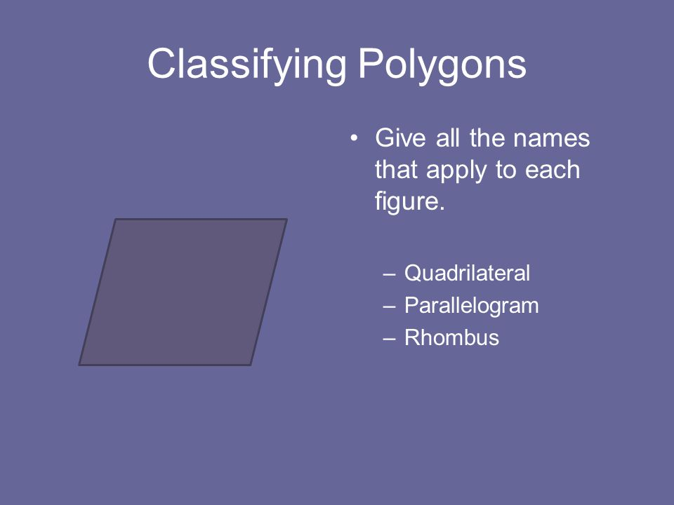 Classifying Polygons Give all the names that apply to each figure.