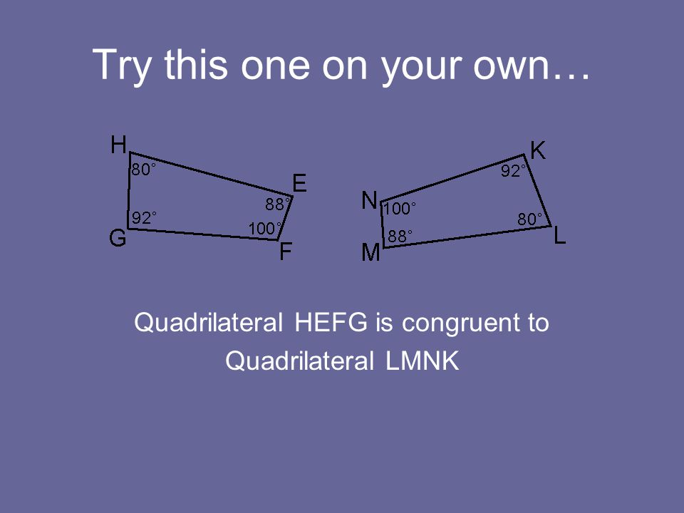 Try this one on your own… Quadrilateral HEFG is congruent to Quadrilateral LMNK