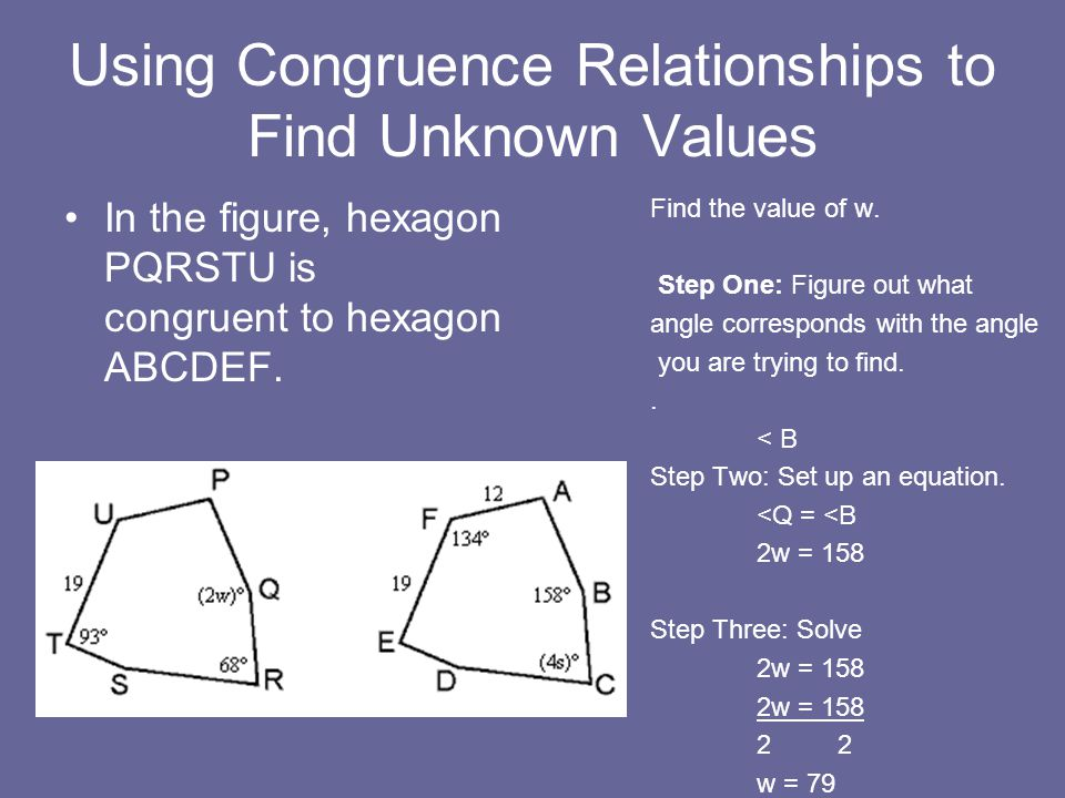 Using Congruence Relationships to Find Unknown Values In the figure, hexagon PQRSTU is congruent to hexagon ABCDEF.