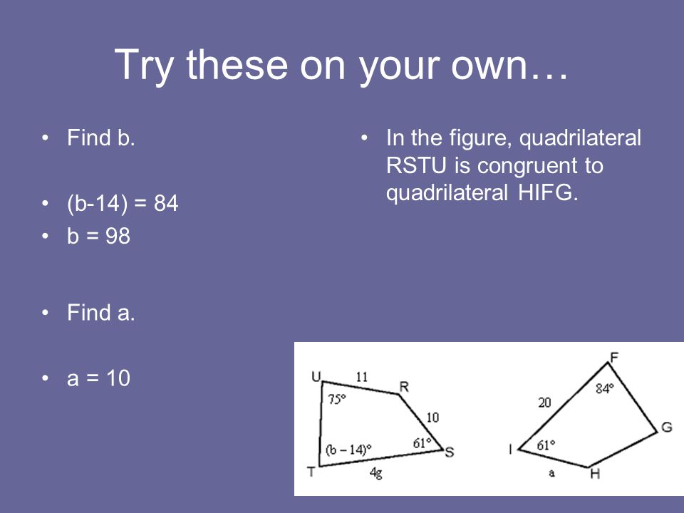 Try these on your own… Find b.(b-14) = 84 b = 98 Find a.