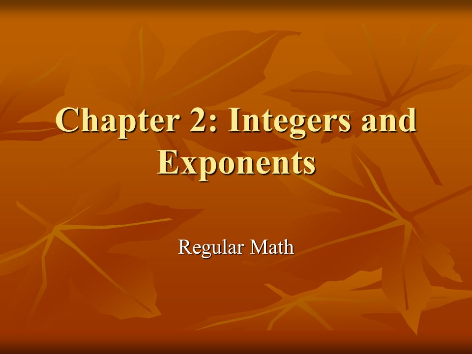Chapter 2: Integers and Exponents Regular Math