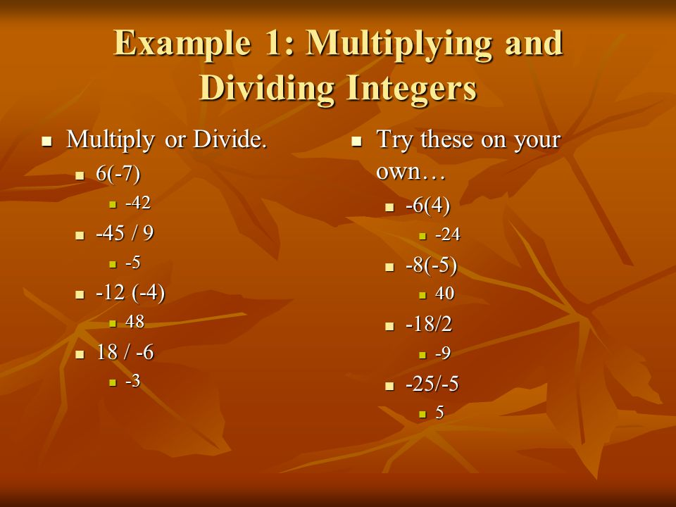 Example 1: Multiplying and Dividing Integers Multiply or Divide.