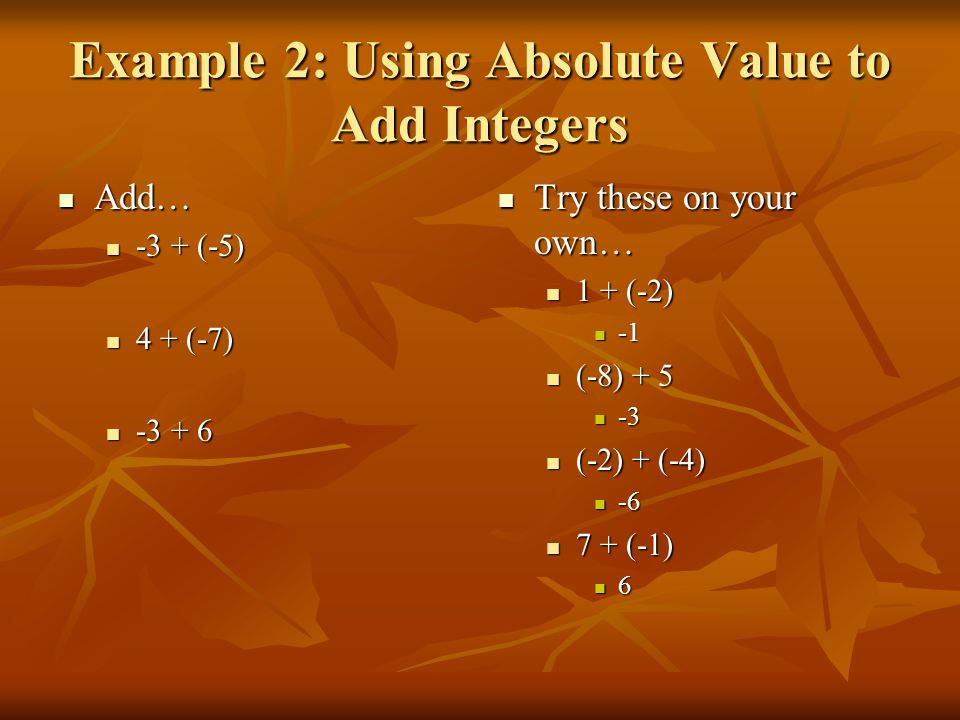 Example 3: Evaluating Expressions with Integers Evaluate b + 12 for b = -5 Evaluate b + 12 for b = -5 -5 + 12 -5 + 12 7 Try this one on your own… Try this one on your own… Evaluate c + 4 for c = -8 -8 + 4 -4
