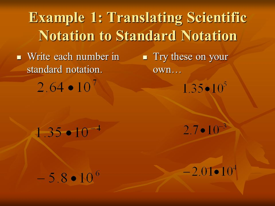 Example 1: Translating Scientific Notation to Standard Notation Write each number in standard notation.