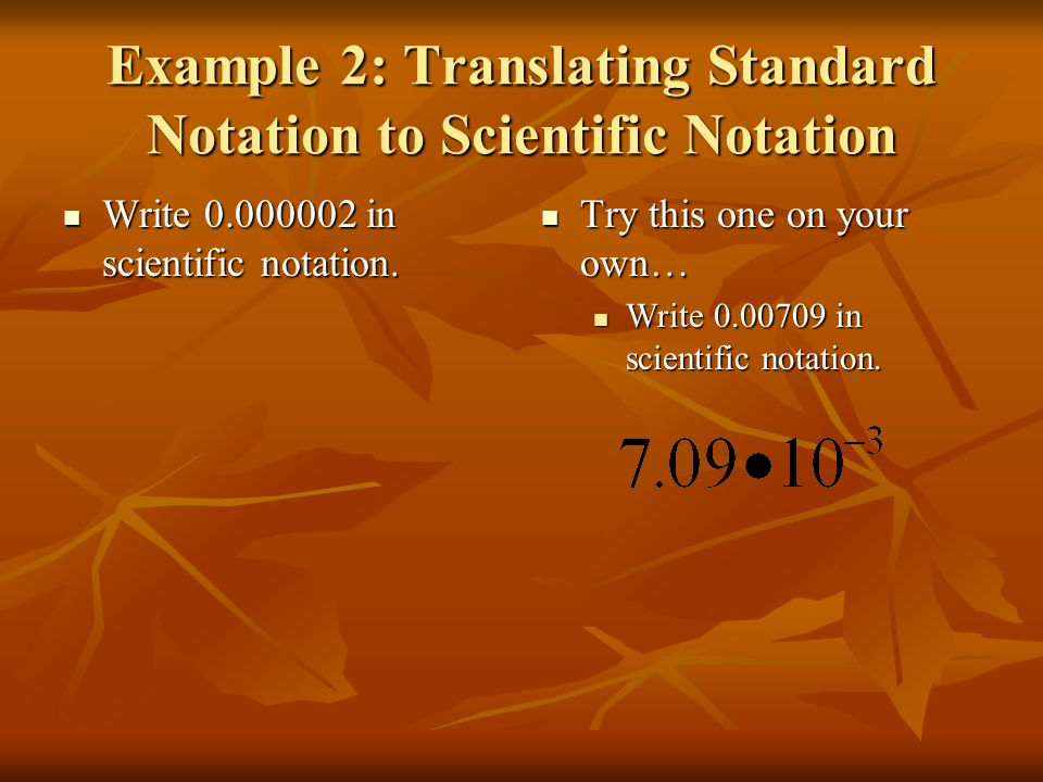 Example 2: Translating Standard Notation to Scientific Notation Write 0.000002 in scientific notation.