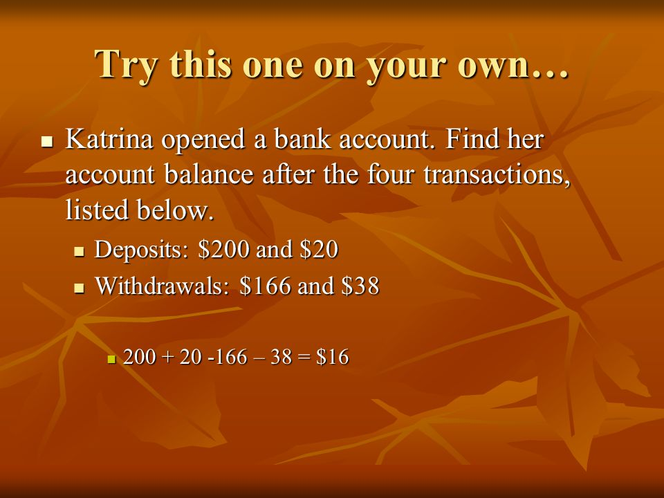 Try this one on your own… Katrina opened a bank account.