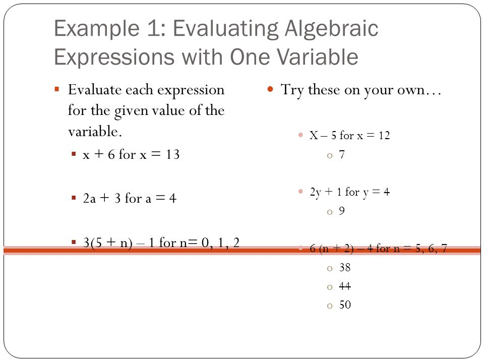 Example 1: Evaluating Algebraic Expressions with One Variable  Evaluate each expression for the given value of the variable.  x + 6 for x = 13  2a
