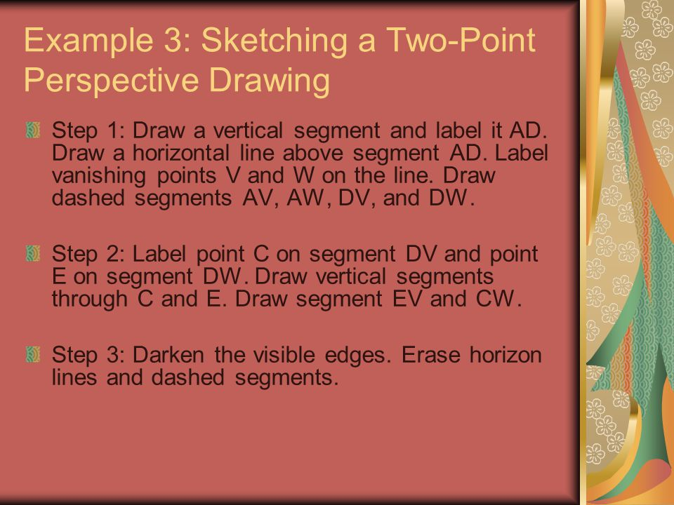 Example 3: Sketching a Two-Point Perspective Drawing Step 1: Draw a vertical segment and label it AD. Draw a horizontal line above segment AD. Label v