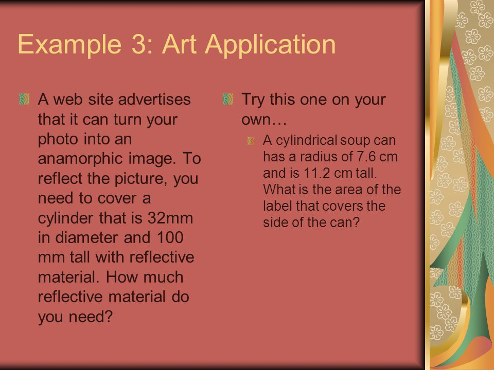 Example 3: Art Application A web site advertises that it can turn your photo into an anamorphic image. To reflect the picture, you need to cover a cyl