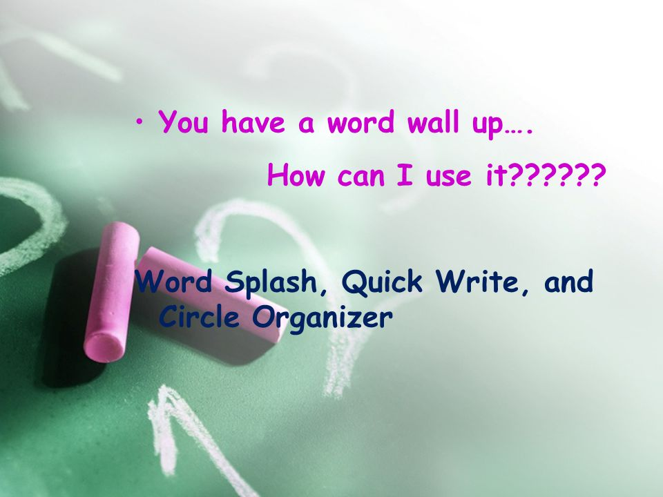 You have a word wall up…. How can I use it?????? Word Splash, Quick Write, and Circle Organizer
