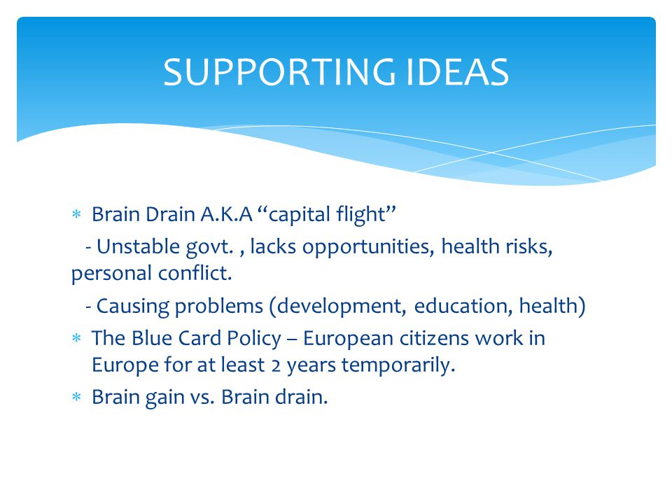 " Brain Drain A.K.A ""capital flight"" - Unstable govt., lacks opportunities, health risks, personal conflict. - Causing problems (development, educatio"