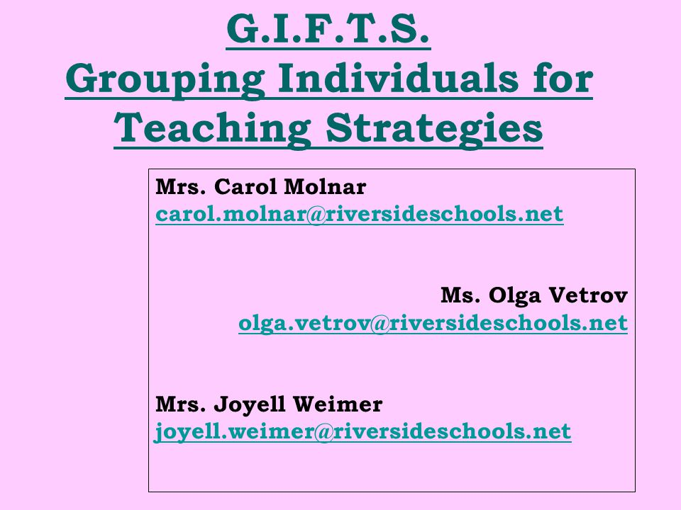 G.I.F.T.S. Grouping Individuals for Teaching Strategies Mrs.