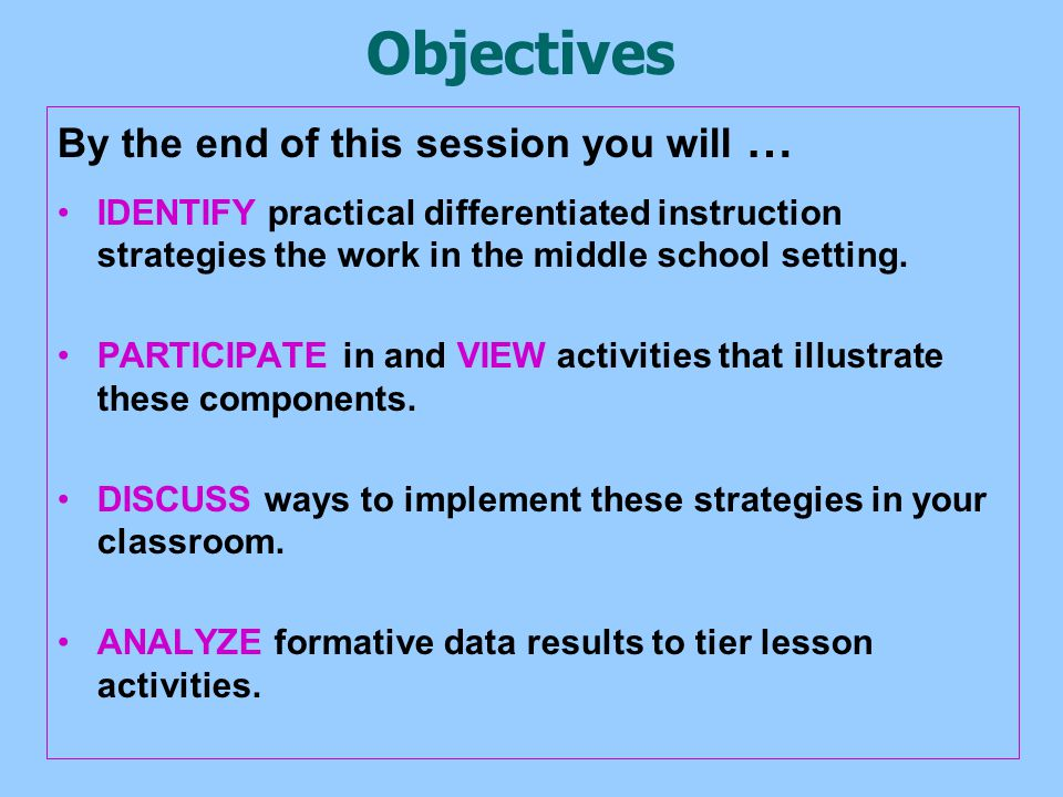 Objectives By the end of this session you will … IDENTIFY practical differentiated instruction strategies the work in the middle school setting.