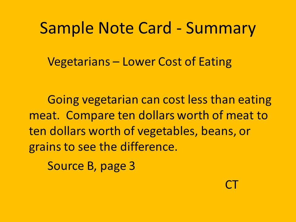 Sample Note Card - Summary Vegetarians – Lower Cost of Eating Going vegetarian can cost less than eating meat. Compare ten dollars worth of meat to te