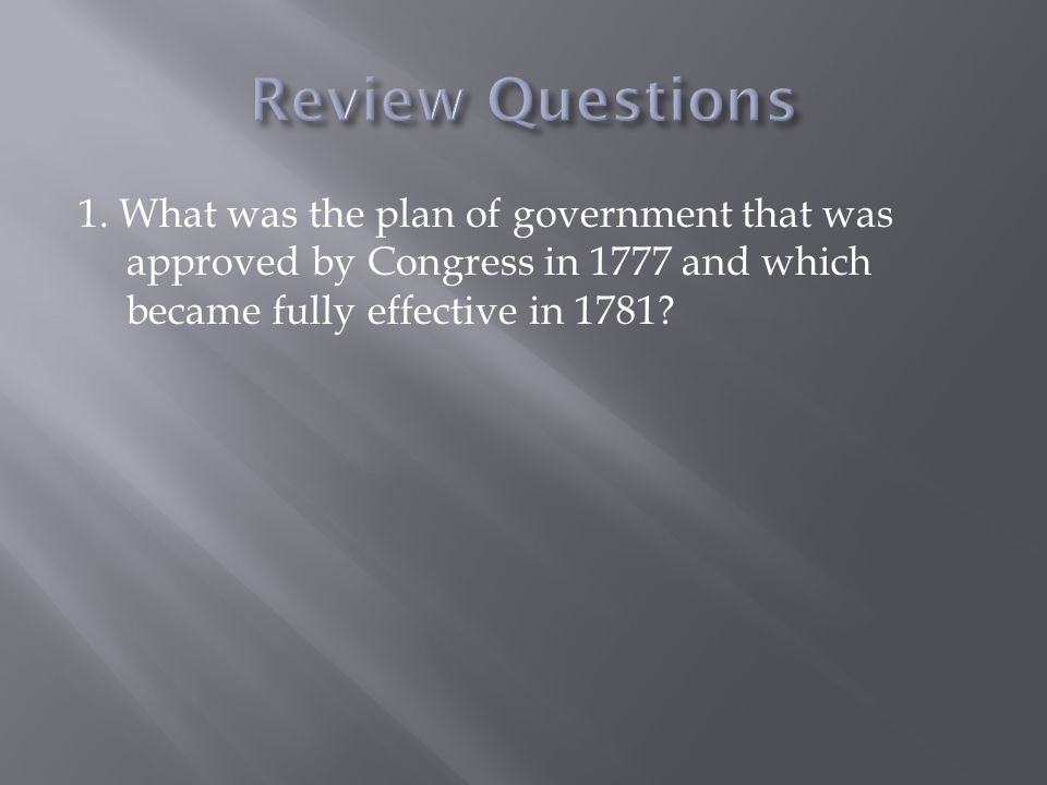 1. What was the plan of government that was approved by Congress in 1777 and which became fully effective in 1781?