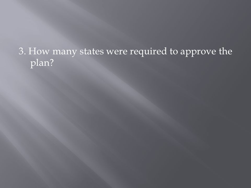 3. How many states were required to approve the plan