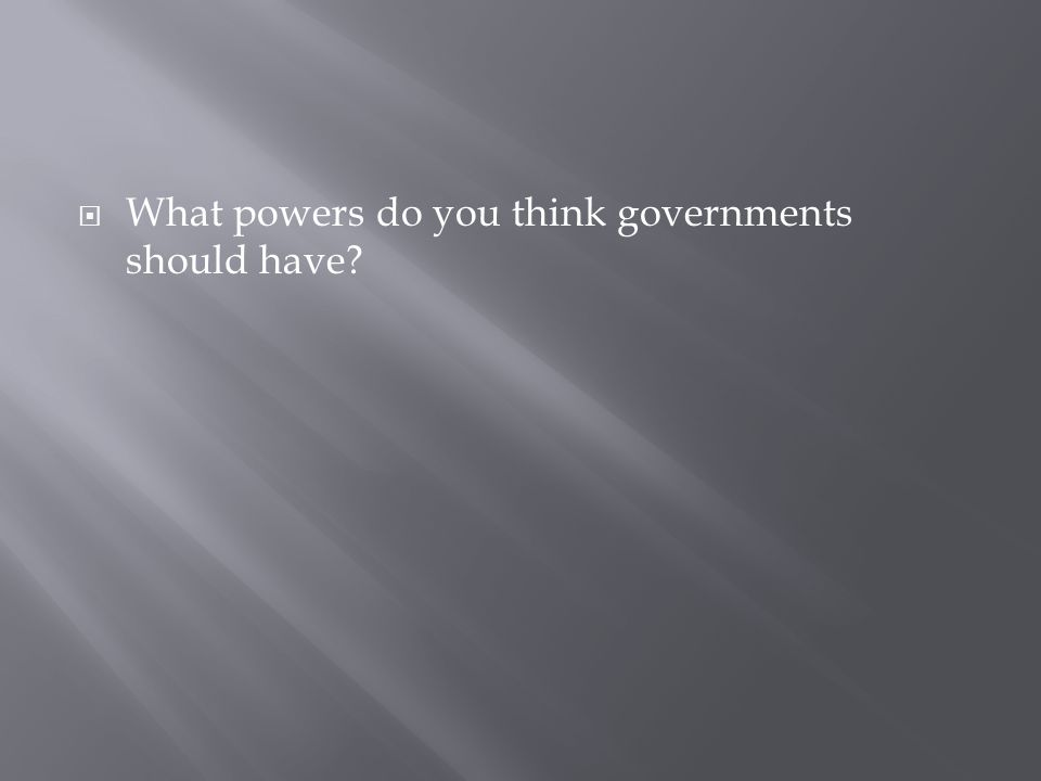  What powers do you think governments should have
