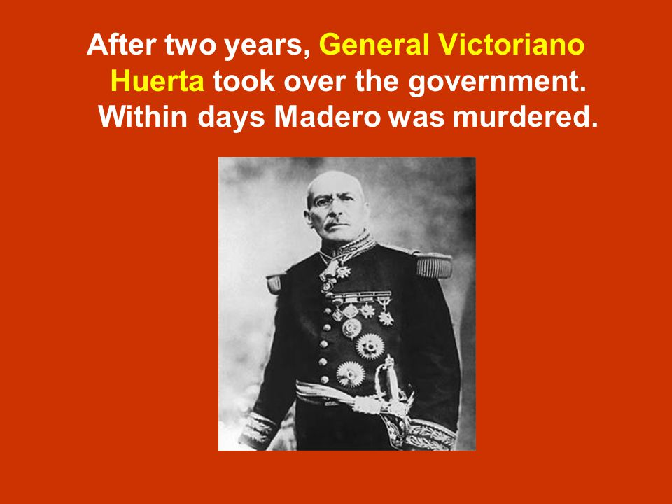 After two years, General Victoriano Huerta took over the government.