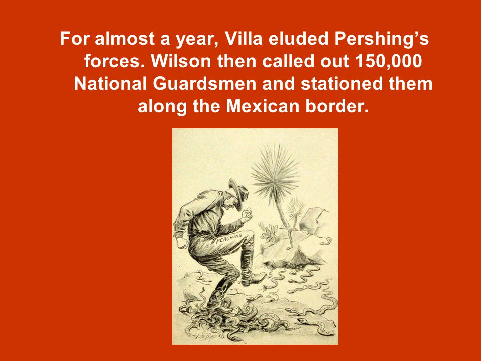 For almost a year, Villa eluded Pershing's forces.