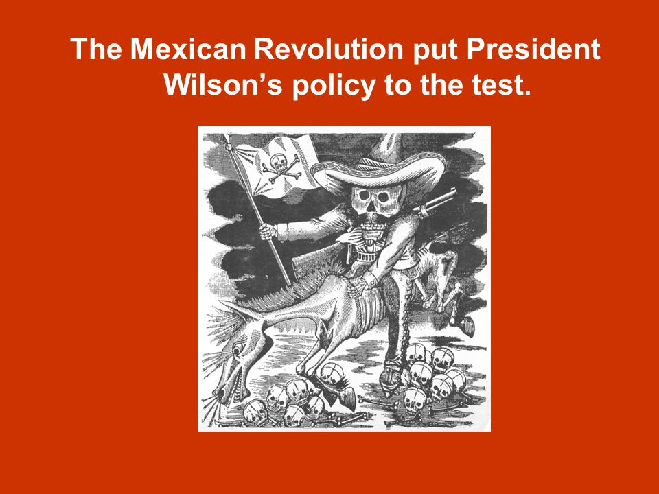 The Mexican Revolution put President Wilson's policy to the test.