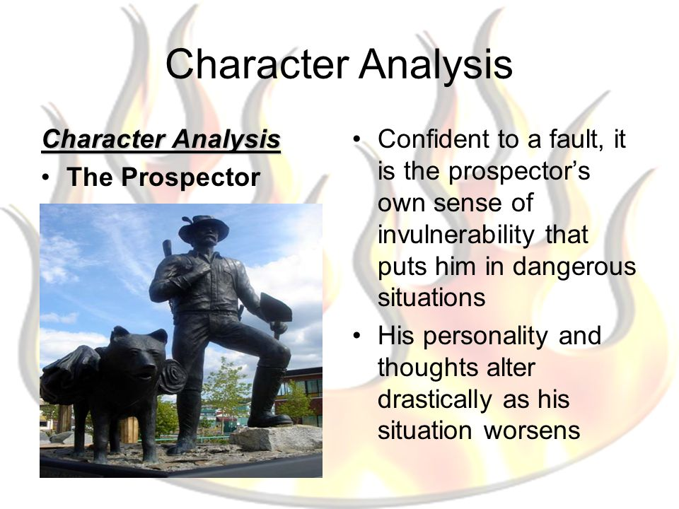 Character Analysis The Prospector Confident to a fault, it is the prospector's own sense of invulnerability that puts him in dangerous situations His