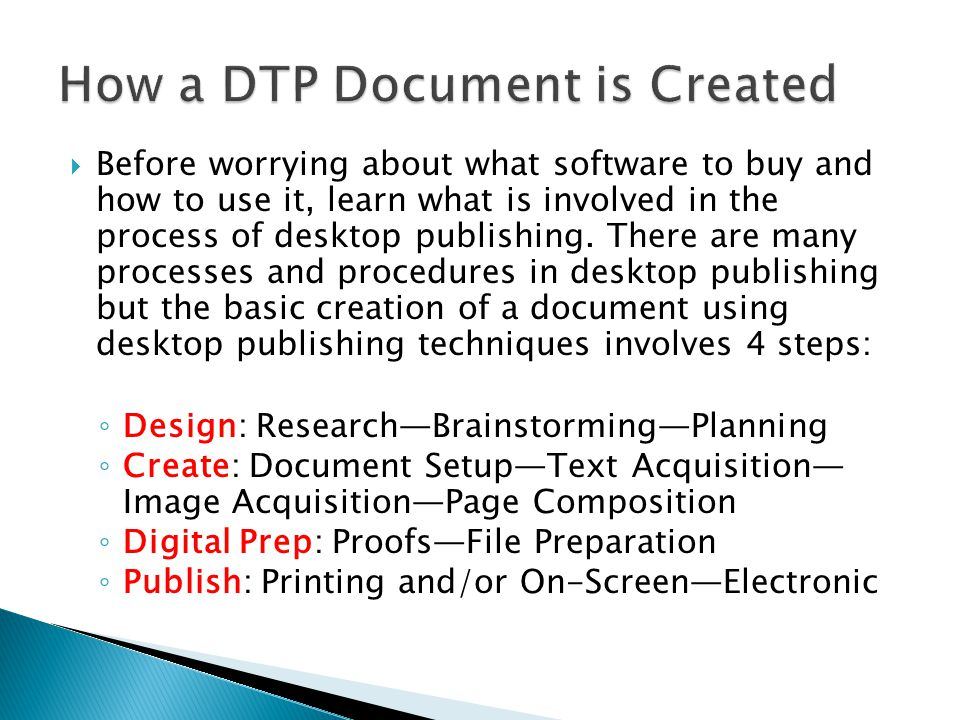  Before worrying about what software to buy and how to use it, learn what is involved in the process of desktop publishing.