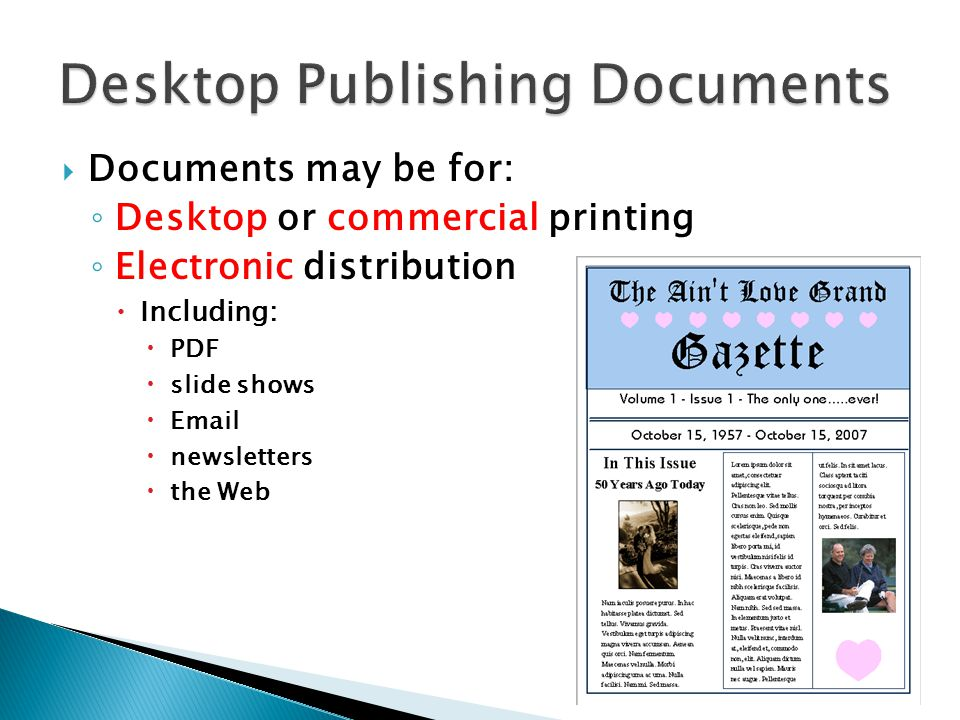  Documents may be for: ◦ Desktop or commercial printing ◦ Electronic distribution  Including:  PDF  slide shows  Email  newsletters  the Web
