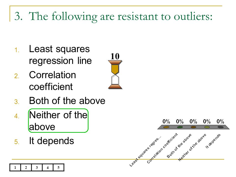 3.The following are resistant to outliers: 10 1. Least squares regression line 2.