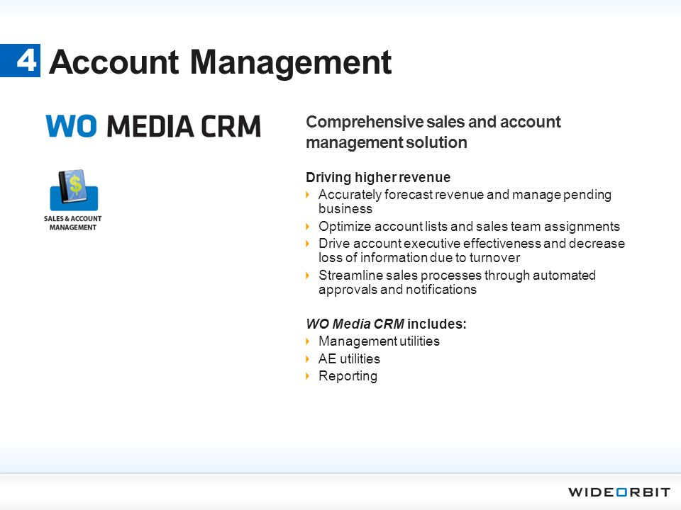 Account Management 4 Comprehensive sales and account management solution Driving higher revenue Accurately forecast revenue and manage pending busines