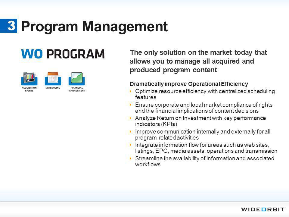 Program Management Dramatically improve Operational Efficiency Optimize resource efficiency with centralized scheduling features Ensure corporate and