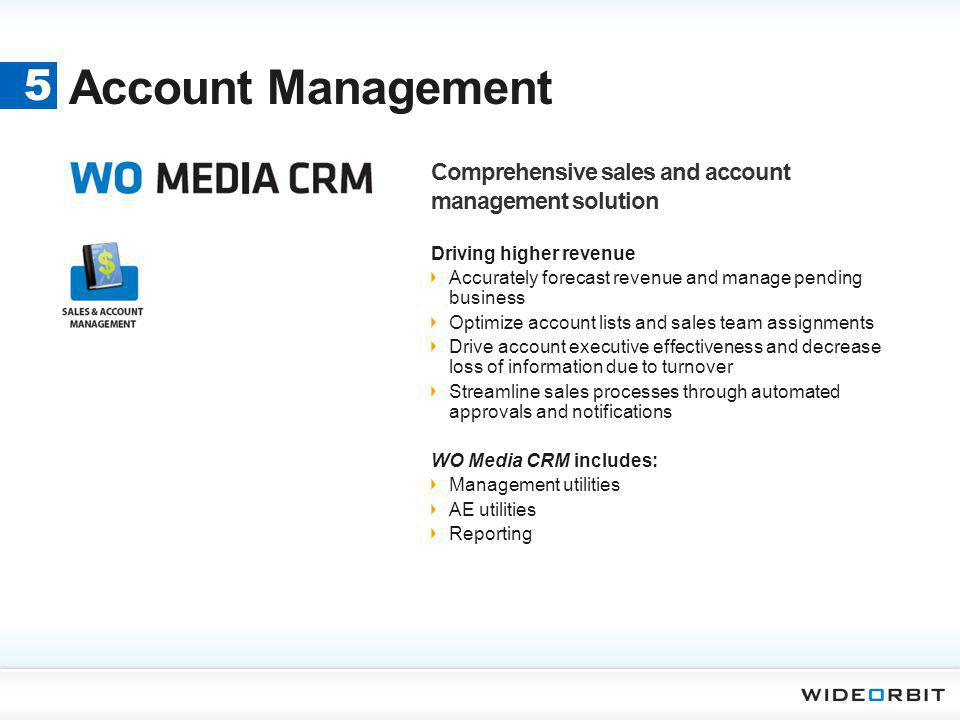 Account Management 5 Comprehensive sales and account management solution Driving higher revenue Accurately forecast revenue and manage pending busines