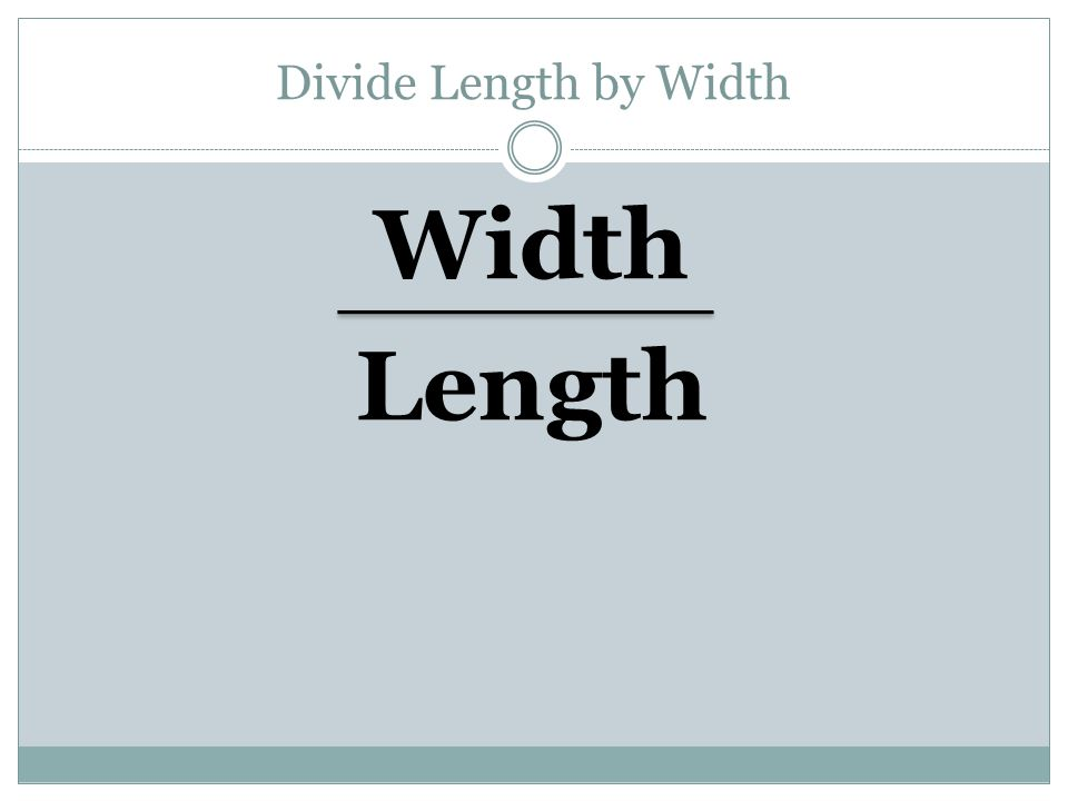 Divide Length by Width Width Length