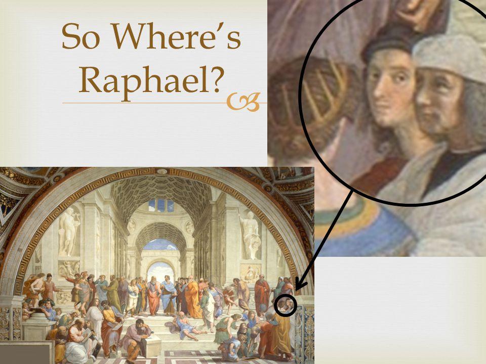  So Where's Raphael?