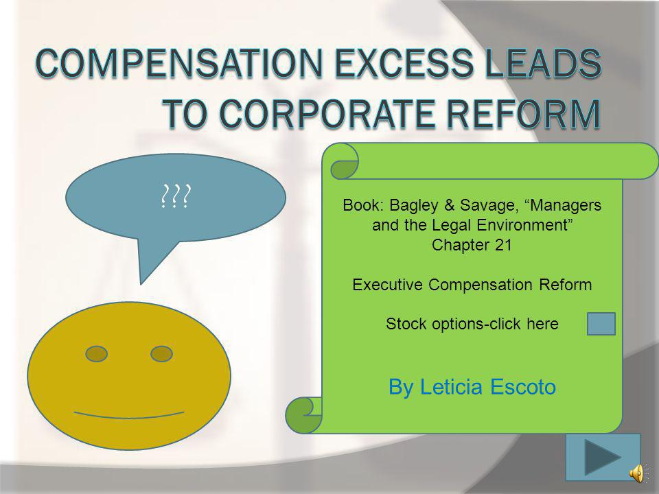 Book: Bagley & Savage, Managers and the Legal Environment Chapter 21 Executive Compensation Reform Stock options-click here By Leticia Escoto ???