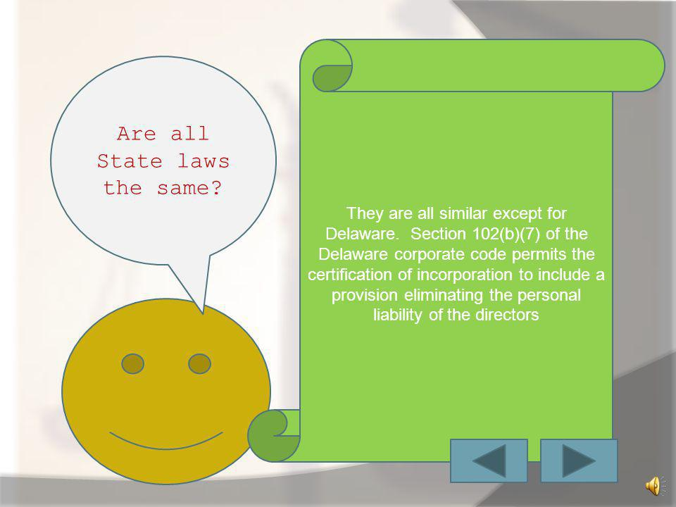 Every state has their own corporate conduct Codes. They require corporate officers to show two basic Fiduciary responsibilities. 1.Duty of Care 2.Duty