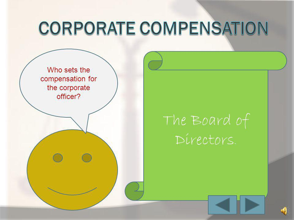 The Board of Directors. Who sets the compensation for the corporate officer?