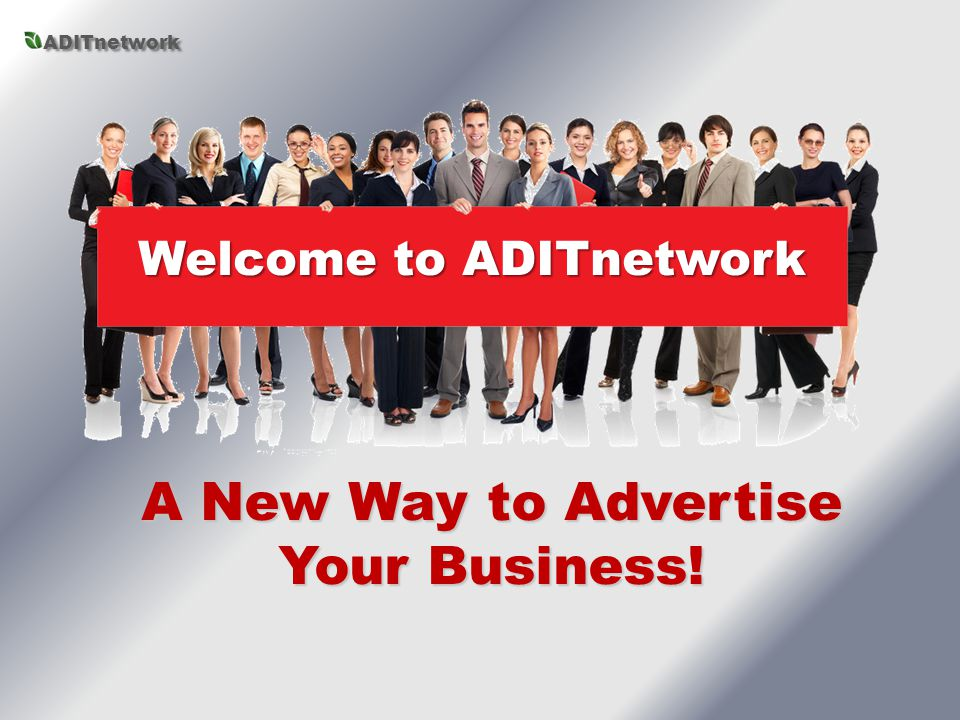 A New Way to Advertise Your Business! Welcome to ADITnetwork ADITnetwork