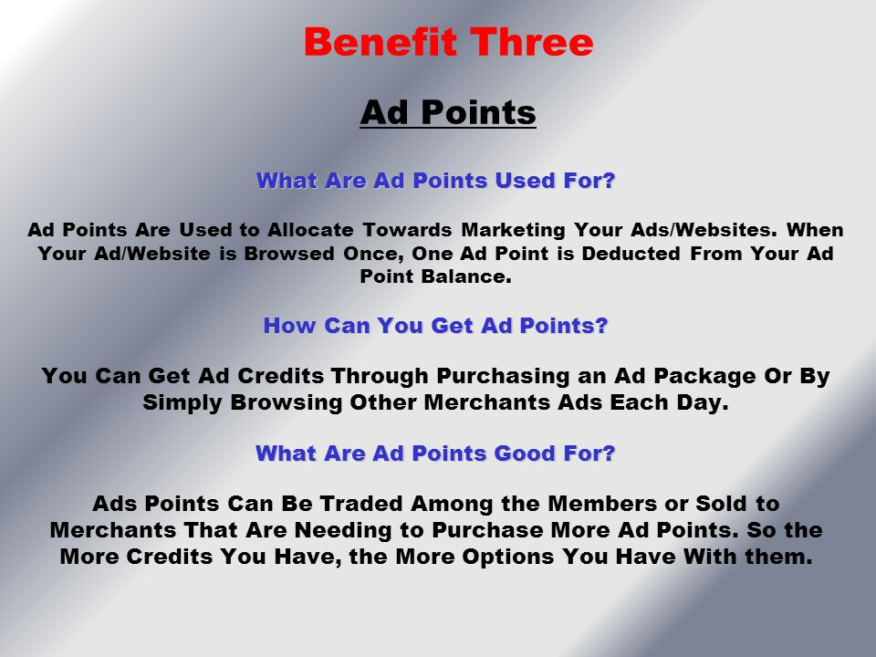 What Are Ad Points Used For? Ad Points Are Used to Allocate Towards Marketing Your Ads/Websites. When Your Ad/Website is Browsed Once, One Ad Point is