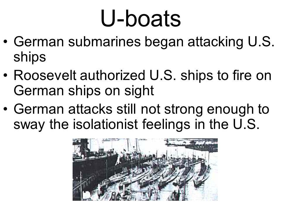 U-boats German submarines began attacking U.S.ships Roosevelt authorized U.S.