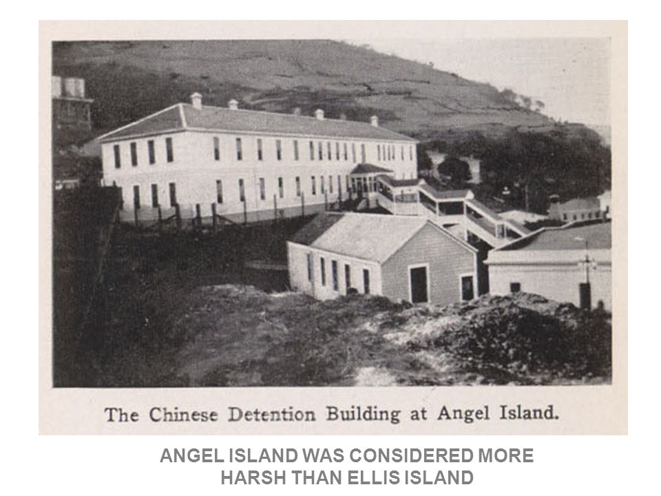 ANGEL ISLAND WAS CONSIDERED MORE HARSH THAN ELLIS ISLAND