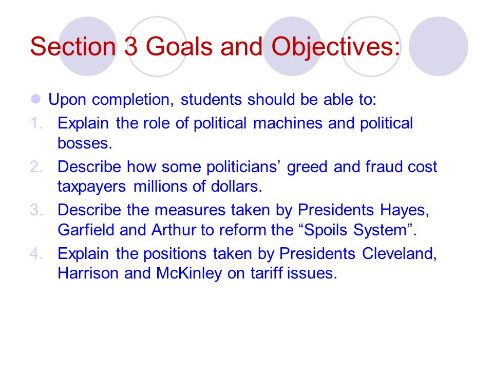Section 3 Goals and Objectives: Upon completion, students should be able to: 1.Explain the role of political machines and political bosses. 2.Describe