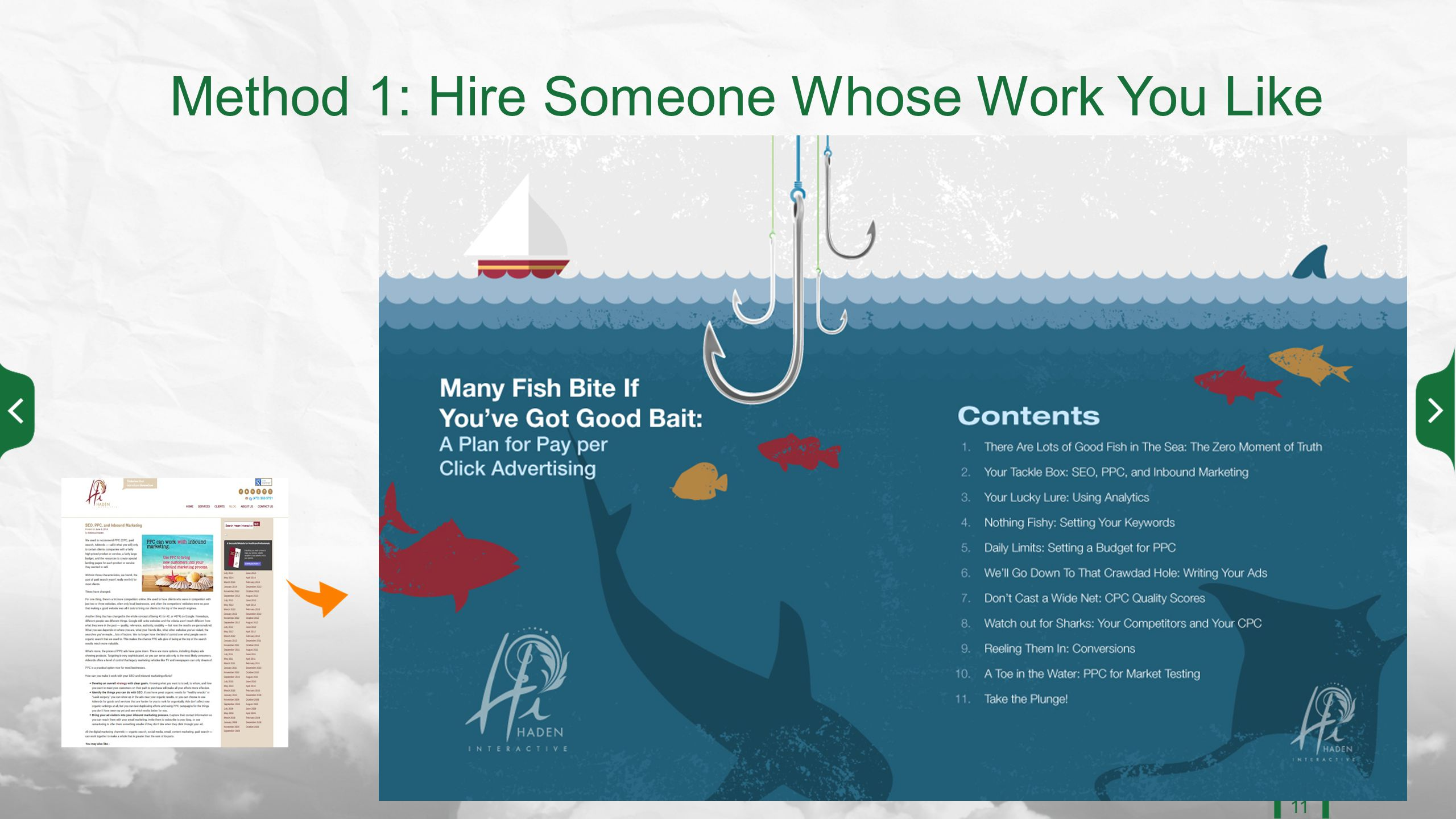 Method 1: Hire Someone Whose Work You Like 11 Hire someone whose work you like and let them do their job.