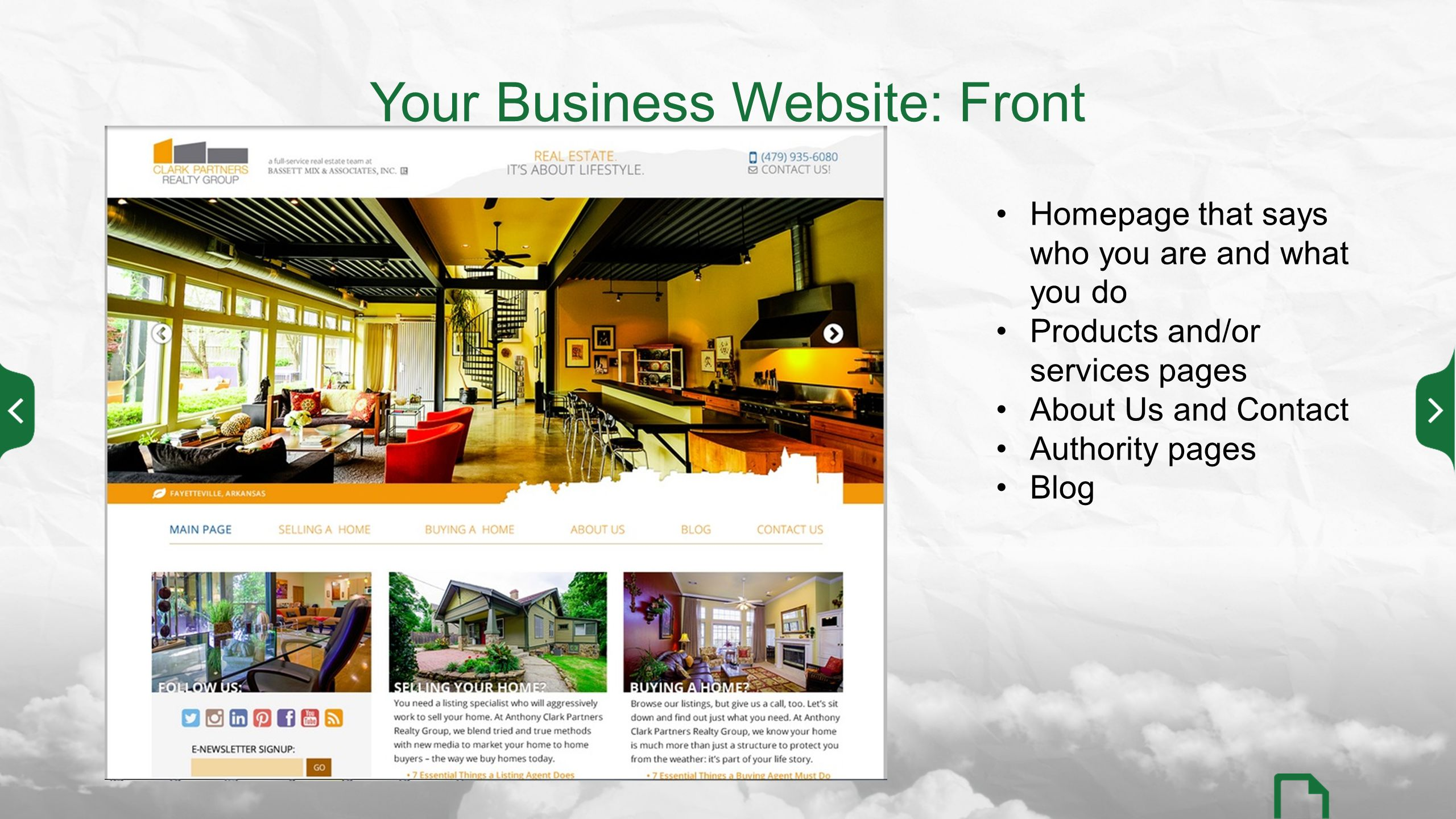 Your Business Website: Front Homepage that says who you are and what you do Products and/or services pages About Us and Contact Authority pages Blog