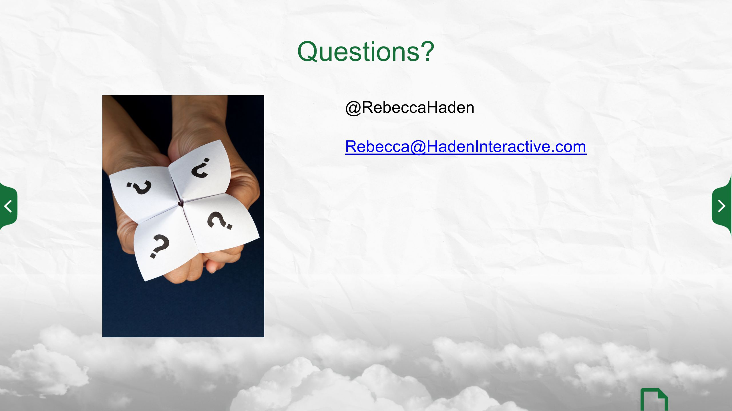Questions? @RebeccaHaden Rebecca@HadenInteractive.com