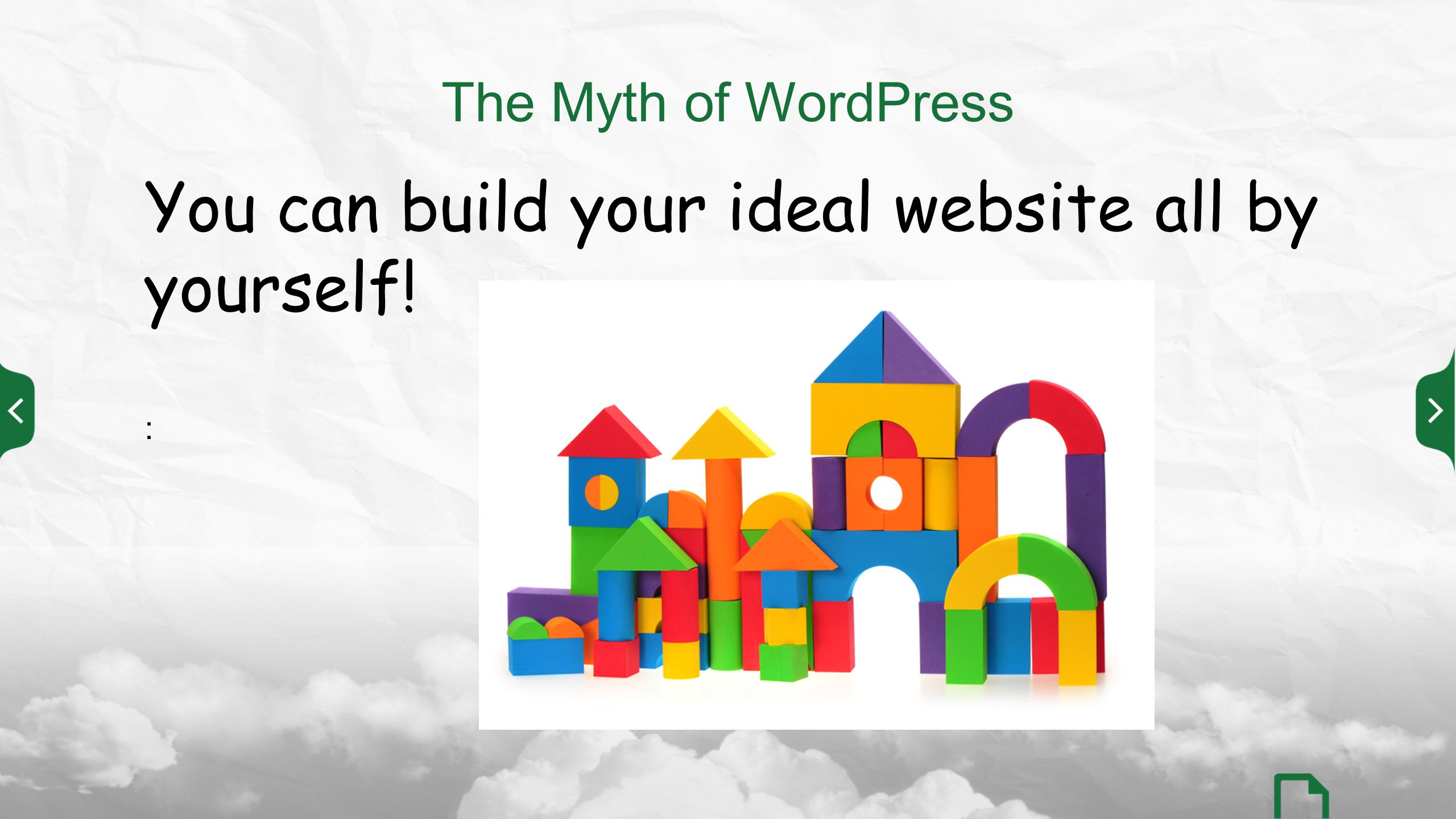 The Myth of WordPress You can build your ideal website all by yourself! :