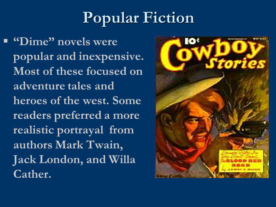 "Popular Fiction  ""Dime"" novels were popular and inexpensive. Most of these focused on adventure tales and heroes of the west. Some readers preferred"