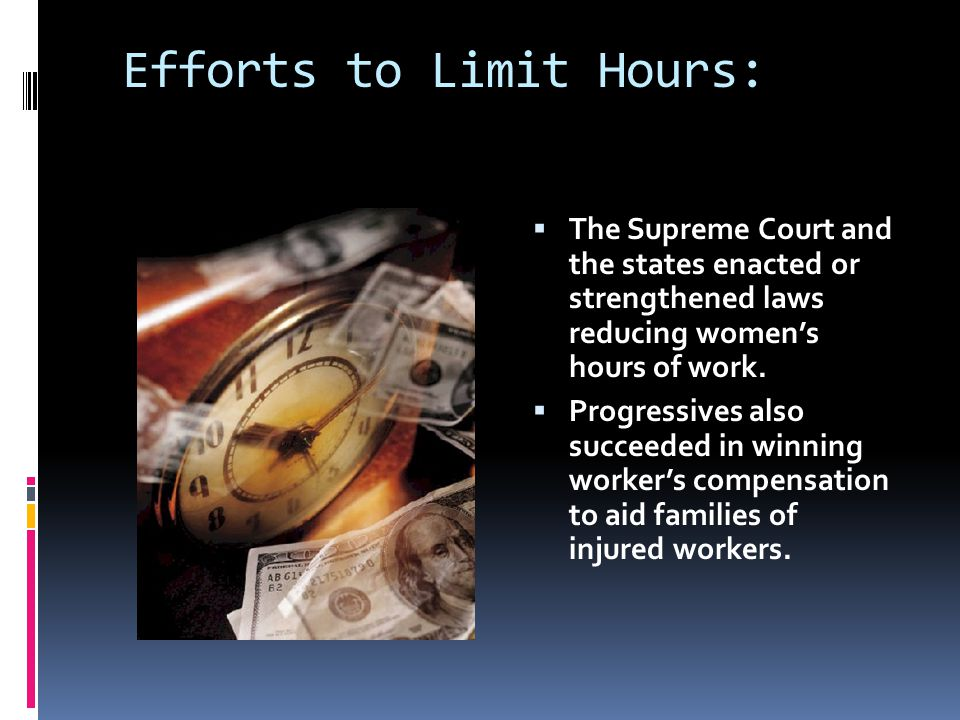 Efforts to Limit Hours:  The Supreme Court and the states enacted or strengthened laws reducing women's hours of work.