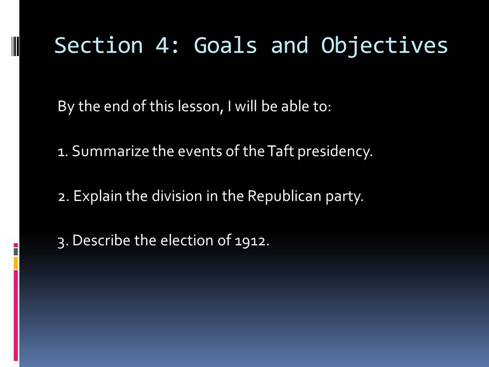 Section 4: Goals and Objectives By the end of this lesson, I will be able to: 1.