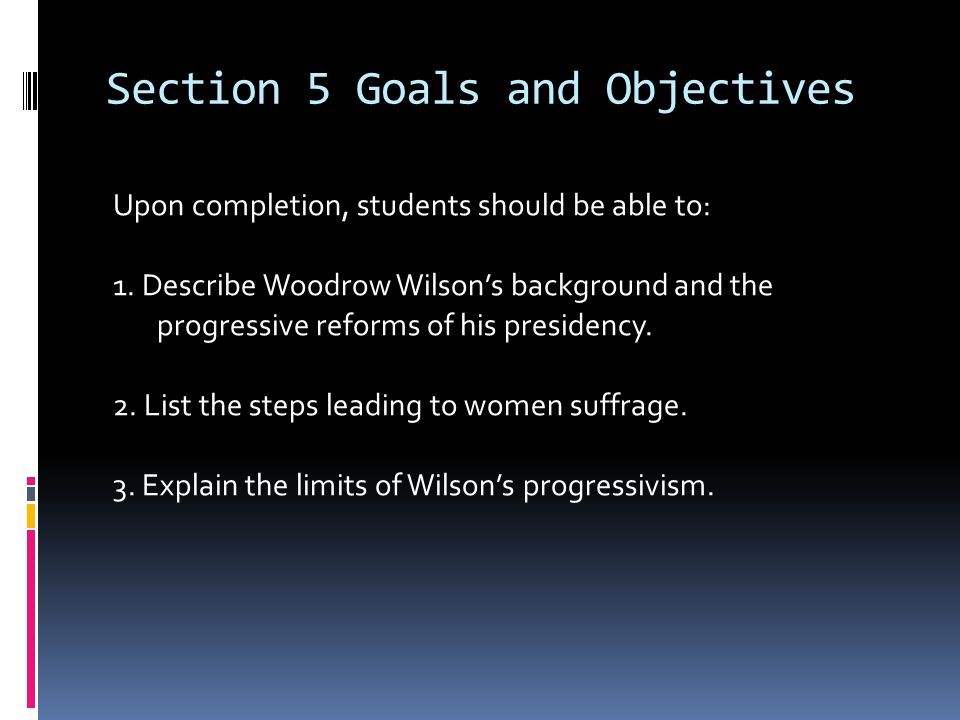 Section 5 Goals and Objectives Upon completion, students should be able to: 1.
