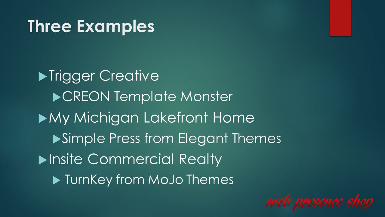 Three Examples  Trigger Creative  CREON Template Monster  My Michigan Lakefront Home  Simple Press from Elegant Themes  Insite Commercial Realty  TurnKey from MoJo Themes
